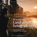 Praxisbuch Landschaftsfotografie: Wie beeindruckende Landschaftsfotos gelingen