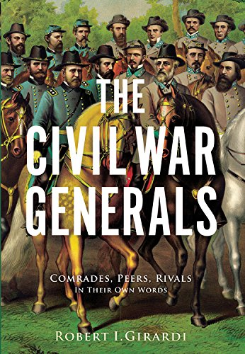 The Civil War Generals: Comrades, Peers, Rivals_in Their Own Words