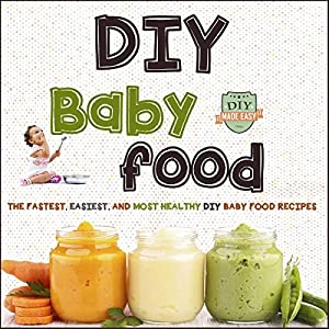 Diy baby food the fastest easiest and most healthy diy baby food diy baby food the fastest easiest and most healthy diy baby food recipes audio download amazon the healthy reader donna havern forumfinder Image collections