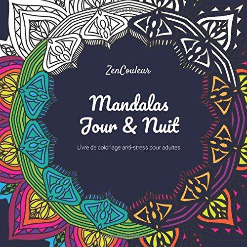 Livre de coloriage anti-stress pour adultes : Mandalas jour et nuit