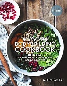 The vegetarian bodybuilding cookbook 100 delicious vegetarian the vegetarian bodybuilding cookbook 100 delicious vegetarian recipes to build muscle burn fat forumfinder Gallery