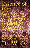 Essence of the Universe & Einstein Equation Explained: The Big Bang E=MC2 & The Big Crunch E/C2=M