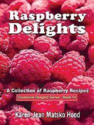 Raspberry Delights Cookbook by Karen Jean Matsko Hood (2013-04-12)