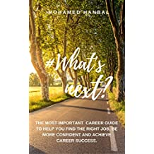 What's Next?: The most important career guide to help you find the right job, be more confident and achieve career success. (English Edition)