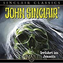 John Sinclair Classics - Folge 33: Irrfahrt ins Jenseits. Hörspiel. (Geisterjäger John Sinclair - Classics)