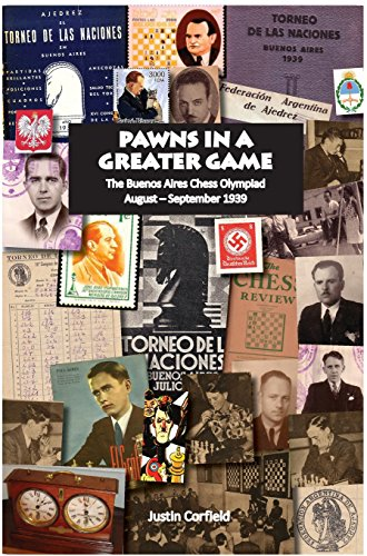 Pawns in a Greater Game: The Buenos Aires Chess Olympiad, August - September 1939 por Justin Corfield