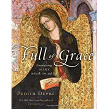 Full of Grace: Encountering Mary in Faith, Art, and Life by Judith Dupre (2010-11-02)