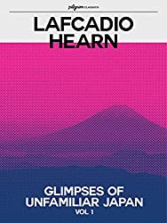 Glimpses of Unfamiliar Japan (Pilgrim Classics Annotated): Volume 1 (English Edition)