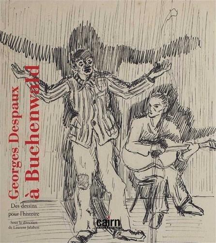 Georges Despaux  Buchenwald : Des dessins pour l'histoire