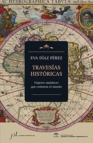 Travesías históricas. Viajeros andaluces que contaron el mundo (FUERA DE COLECCIÓN)