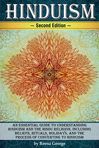 Hinduism: An Essential Guide to Understanding Hinduism and the Hindu Religion, Including Beliefs, Rituals, Holidays, and the Process of Converting to Hinduism (English Edition) por Reena George