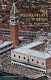 Der Markusplatz in Venedig: Ein Spaziergang durch Kunst und Geschichte