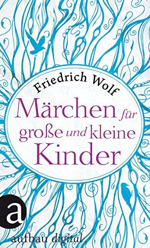 Märchen für große und kleine Kinder eBook: Friedrich Wolf: Amazon.de ...