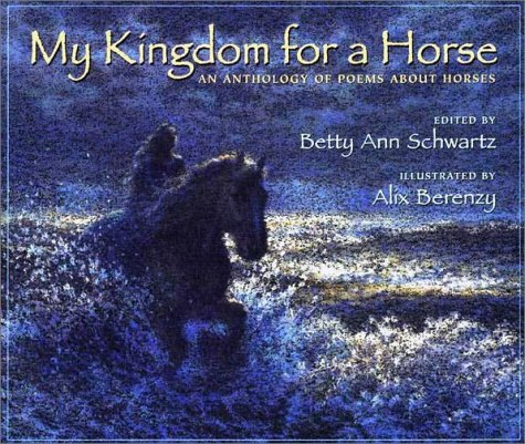 My Kingdom for a Horse: An Anthology of Poems About Horses