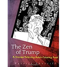 The Zen of Trump: A Stress-Relieving Adult Coloring Book