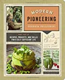 Modern Pioneering: More Than 150 Recipes, Projects, and Skills for a Self-Sufficient Life by Pellegrini, Georgia (2014) Paperback