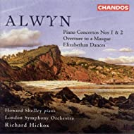 Alwyn: Piano Concertos Nos. 1 And 2 / Overture To A Masque / Elizabethan Dances