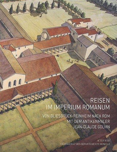 Reisen im imperium romanum : Von bliesbruck-Reinheim nach rom mit dem antikenmaler Jean-Claude Golvin