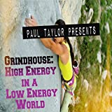 Grindhouse: High Energy in a Low Energy World