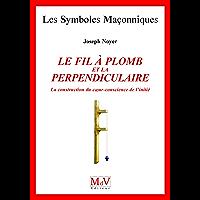 Le fil à plomb et la Perpendiculaire : La construction du coeur-conscience de l'initié (Symboles Maçonnique)