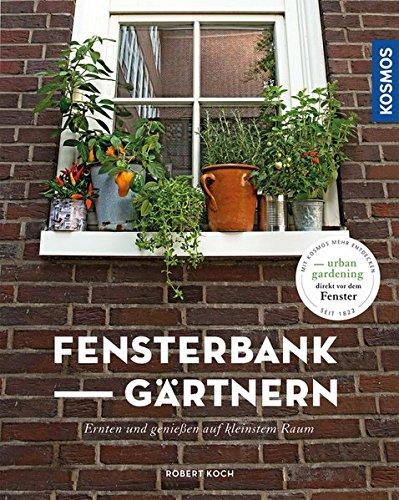 FensterbankGärtnern: Ernten und genießen auf kleinstem Raum (Mein Garten) - Fensterbank Gärtnern