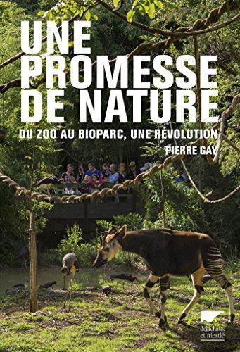Une promesse de nature. Du zoo au bioparc, une révolution: Du zoo au bioparc, une révolution (ENVIRONEMENT) par Pierre Gay