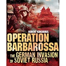 Operation Barbarossa: The German Invasion of Soviet Russia
