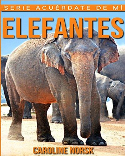 Elefantes: Libro de imágenes asombrosas y datos curiosos sobre los Elefantes para...