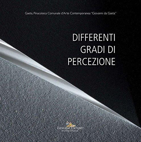 Differenti gradi di percezione: Gaeta – Pinacoteca Comunale d'Arte Contemporanea Giovanni da Gaeta (Italian Edition) por Vittoria Biasi