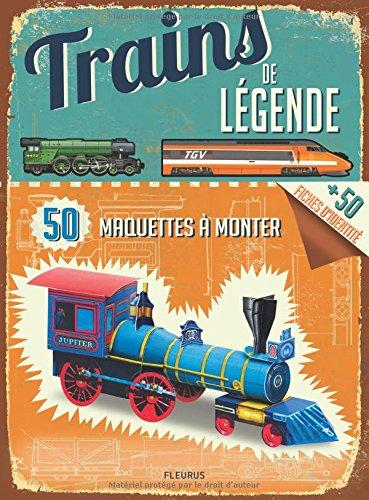Trains de légende : 50 maquettes à monter, 50 fiches d'identité