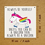 from Dorothy Spring ALWAYS BE YOURSELF UNLESS YOU CAN BE A UNICORN Funny SMALL Wall Metal PLAQUE SIGN 4x4