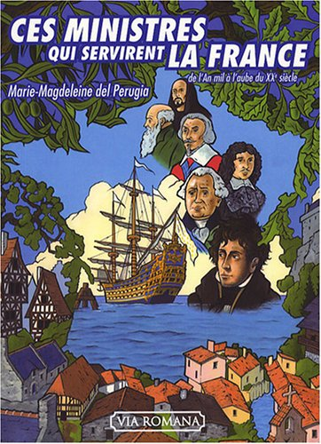 Ces ministres qui servirent la France : De l'an mil à l'aube du XXe siècle