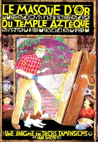 Le Masque d'or du temple aztèque : Une énigme en trois dimensions