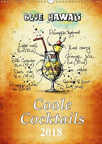 Hoch-cocktail (Coole Cocktails (Wandkalender 2018 DIN A3 hoch): Mixen Sie ihren Cocktail. Coole Cocktails für jede Gelegenheit. (Planer, 14 Seiten ) (CALVENDO Lifestyle))