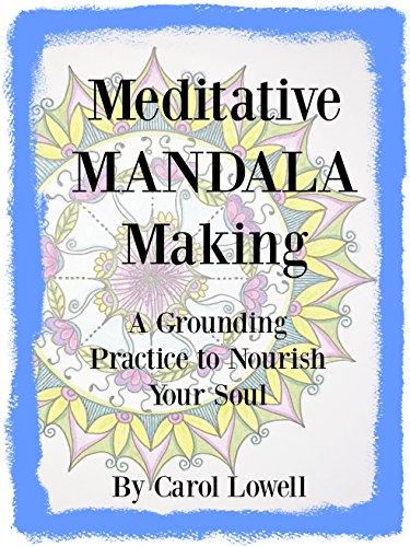 Meditative Mandala Making: A Grounding Practice to Nourish Your Soul (English Edition) por Carol Lowell