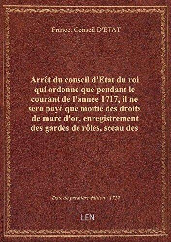 Arrêt du conseil d'Etat du roi qui ordonne que pendant le courant de l'année 1717, il ne sera payé q