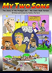 My Two Sons: The Story of the Prodigal Son -- The Comic Book Version (English Edition)