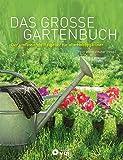 Das große Gartenbuch: Der umfassende Ratgeber für alle Hobbygärtner