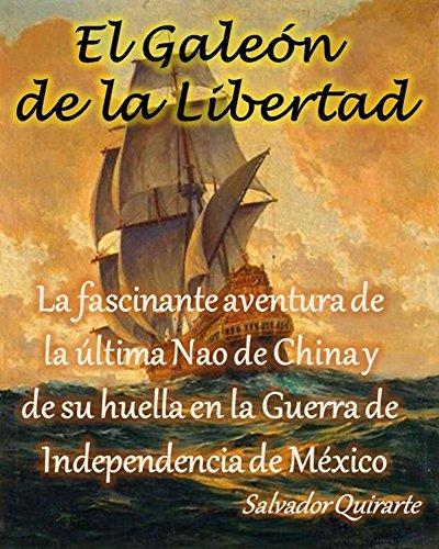 El Galeon de la Libertad: La fascinante aventura de la última Nao de China y su huella en la Guerra de Independencia de México