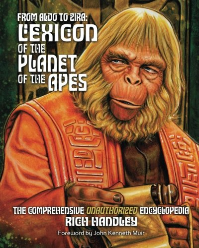 From Aldo to Zira: Lexicon of the Planet of the Apes: The Comprehensive Unauthorized Encyclopedia: Volume 1