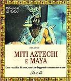 Scarica Libro Miti aztechi e maya (PDF,EPUB,MOBI) Online Italiano Gratis