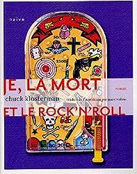 Je, la mort et le Rock'n'Roll : Une histoire vraie à 85%