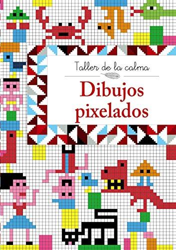 Taller de la calma. Dibujos pixelados (Castellano - A Partir De 6 Años - Libros Didácticos - Taller De La Calma) por Varios Autores