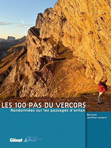 Les 100 pas du Vercors: Randonnées sur les passages d'antan par Bernard Jalliffier