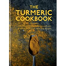 The Turmeric Cookbook: Discover the health benefits and uses of turmeric with 50 delicious recipes (Worlds Healthiest Ingredients) (English Edition)