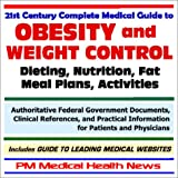 Image de The 21st Century Complete Medical Guide to Obesity and Weight Control, Dieting, Nutrition, Fat, Meal Plans and Activities: Authoritative Federal ... I