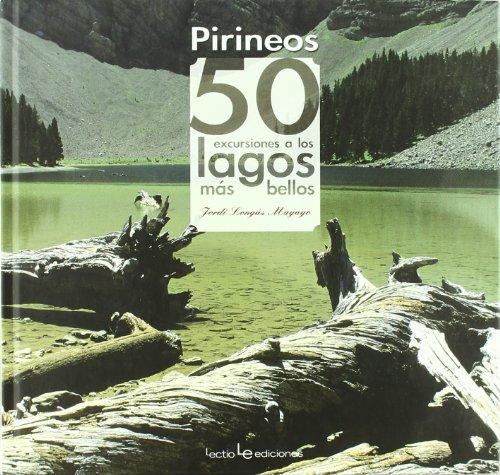 Pirineos. 50 excursiones a los lagos más bellos (Iris) por Jorge Longás Mayayo