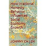 How Irrational Honesty Behavior Influences Social Economy Growth (English Edition)