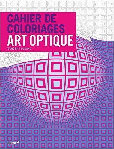 Cahier de coloriages Art Optique de Timothy Durand (Illustrations) ( 6 mai 2015 )