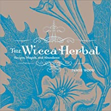 The Wicca Herbal: Recipes, Magick, and Abundance